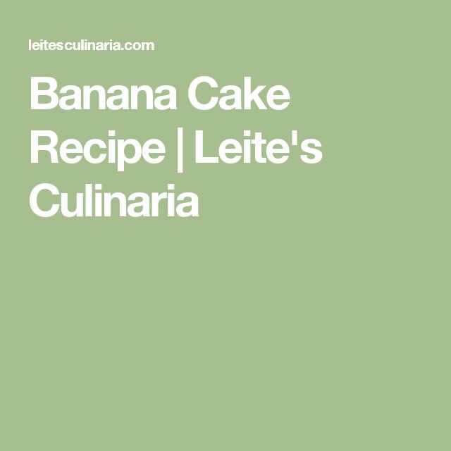 Banana Cake Recipe | Leite's Culinaria
