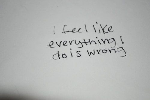 Everything I do is wrong