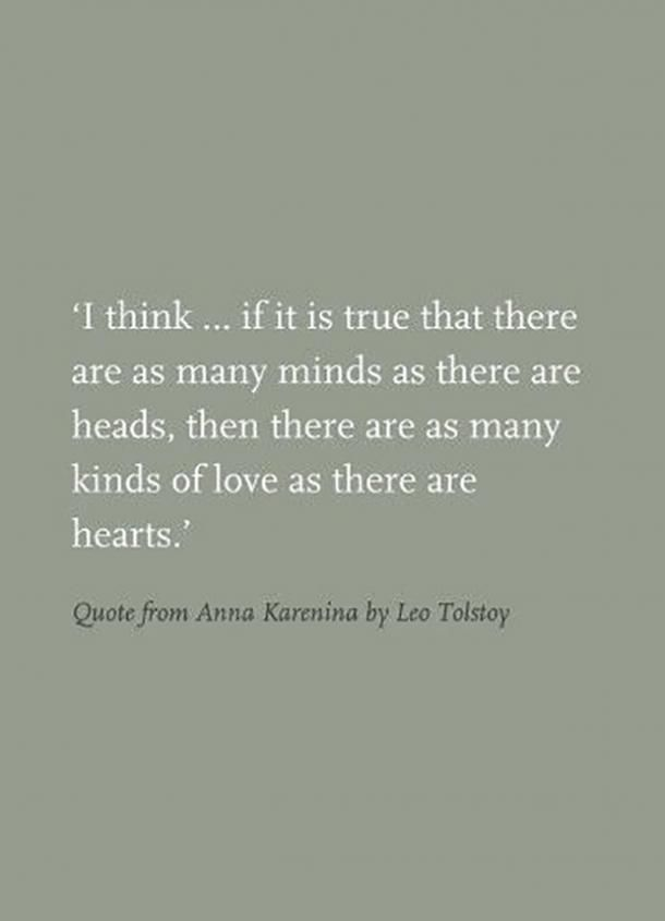 """""""I think...if it is true there are as many minds as there are heads, then there are as many kinds of love as there are hearts.""""— Leo Tolstoy(Anna Karenina)#bookquotes #quotes #lovequotes #books #romanticquotes Follow us on Pinterest: www.pinterest.com/yourtango"""