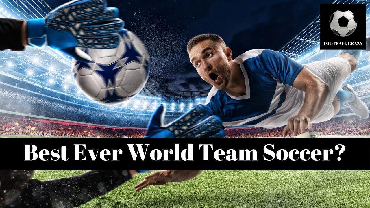 Best Ever World Team Soccer Top Soccer Career Football Crazy