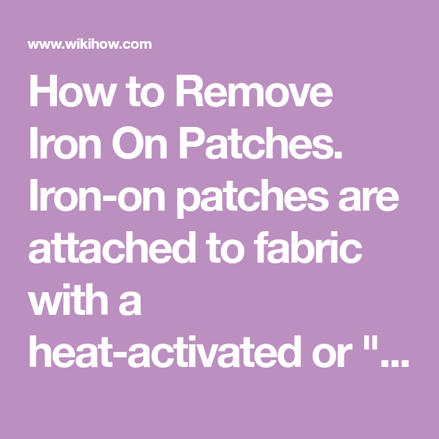How To Remove Iron On Patches Iron On Patches Are Attached To Fabric With A Heat Activated Or Fusible Adhesive While Iron On Patches How To Remove Patches