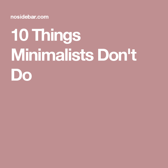 10 Things Minimalists Don't Do