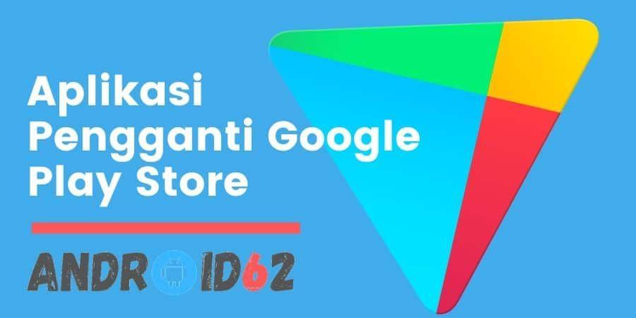 Aplikasi Pengganti Google Play Store Di Hp Android Google Play Aplikasi Google
