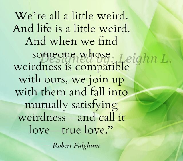 Were All A Little Weird And Life Is A Little Weird And When We