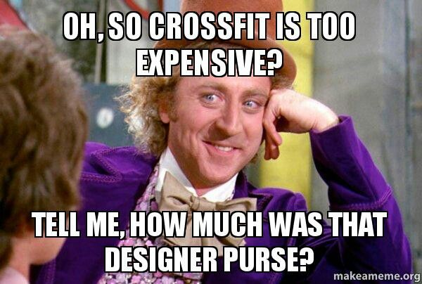 Oh, so Crossfit is to expensive? Tell me, how much was that designer purse?