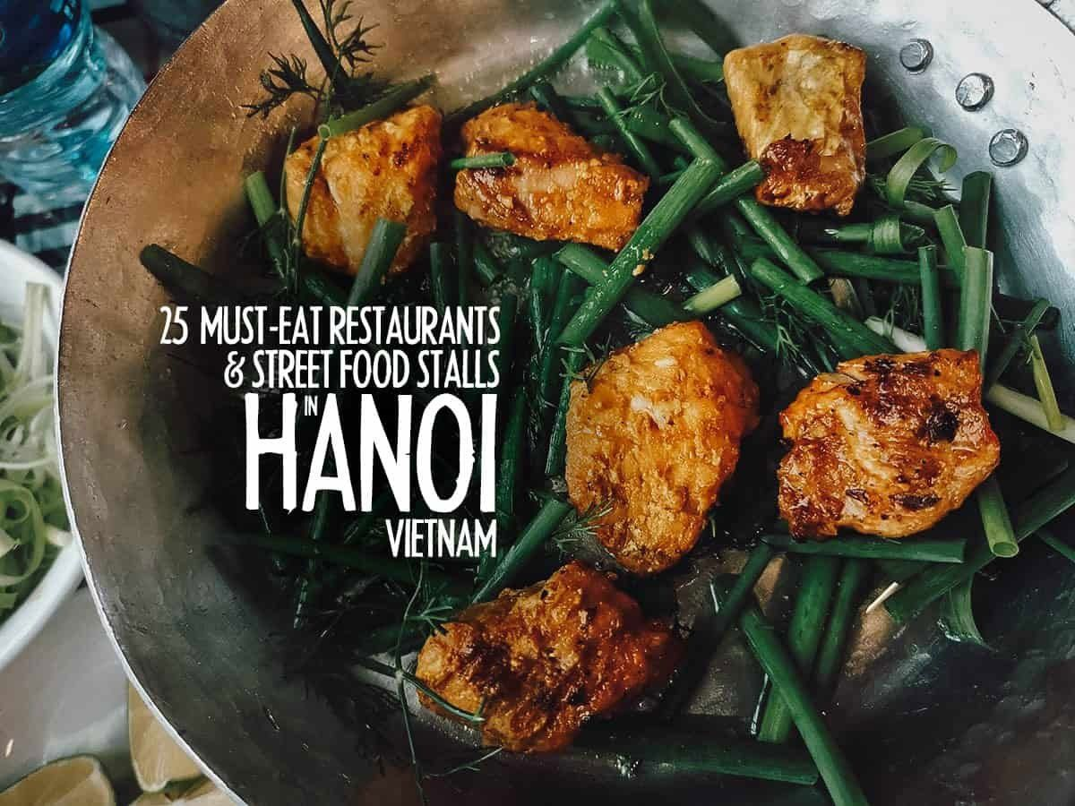 The 25 Best Hanoi Restaurants Will Fly For Food Street Food Food Vietnamese Street Food