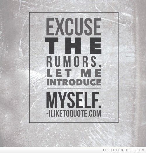 Excuse the rumors, let me introduce myself. | Drama Quotes ...  Excuse the rumo...