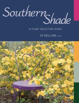 """Helps the gardener pick the right plant for the right kind of shady area."" Southern Shade by Jo Kellum."