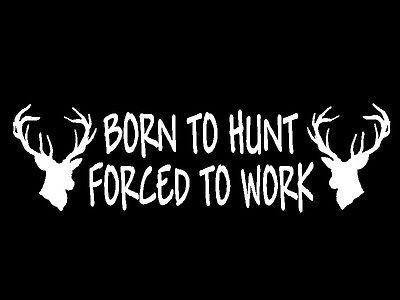 Deer Hunter Decal Born To Hunt Forced To Work Vinyl Car Window - Custom vinyl decals for cardeer skull gun rifle hunting car truck window wall laptop vinyl