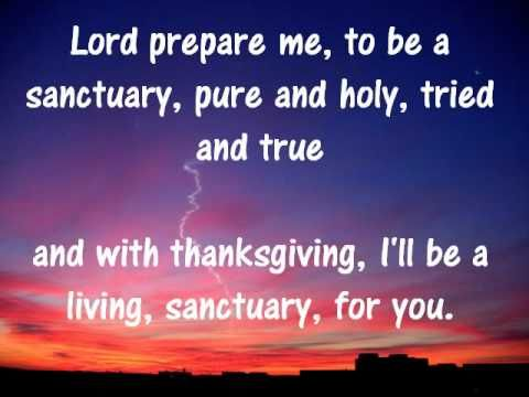 Lord Prepare Me To Be A Sanctuary Pure And Holy Tried And