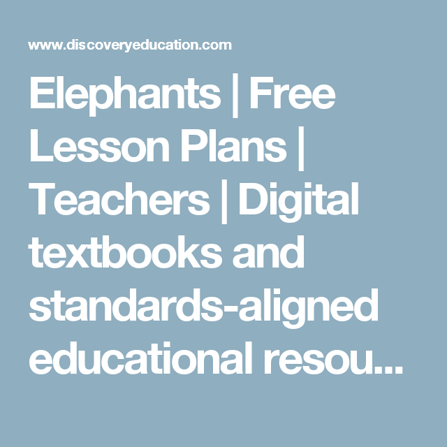 Elephants | Free Lesson Plans | Teachers | Digital textbooks and standards-aligned educational resources