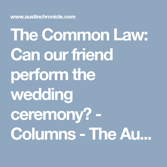 The Common Law: Can Our Friend Perform The Wedding
