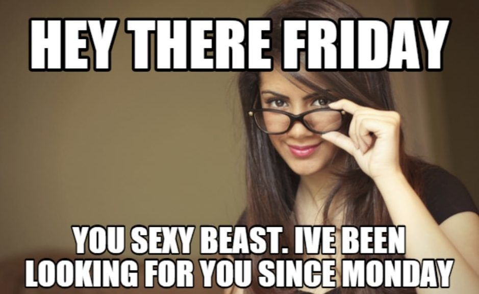 Memes About Friday Funny Friday Memes To Celebrate Our Favorite Work Day In 2021 Funny Friday Memes Friday Meme Friday Humor
