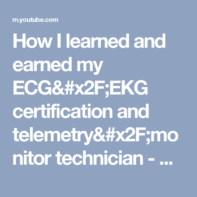 How I Learned And Earned My Ecgekg Certification And Telemetry