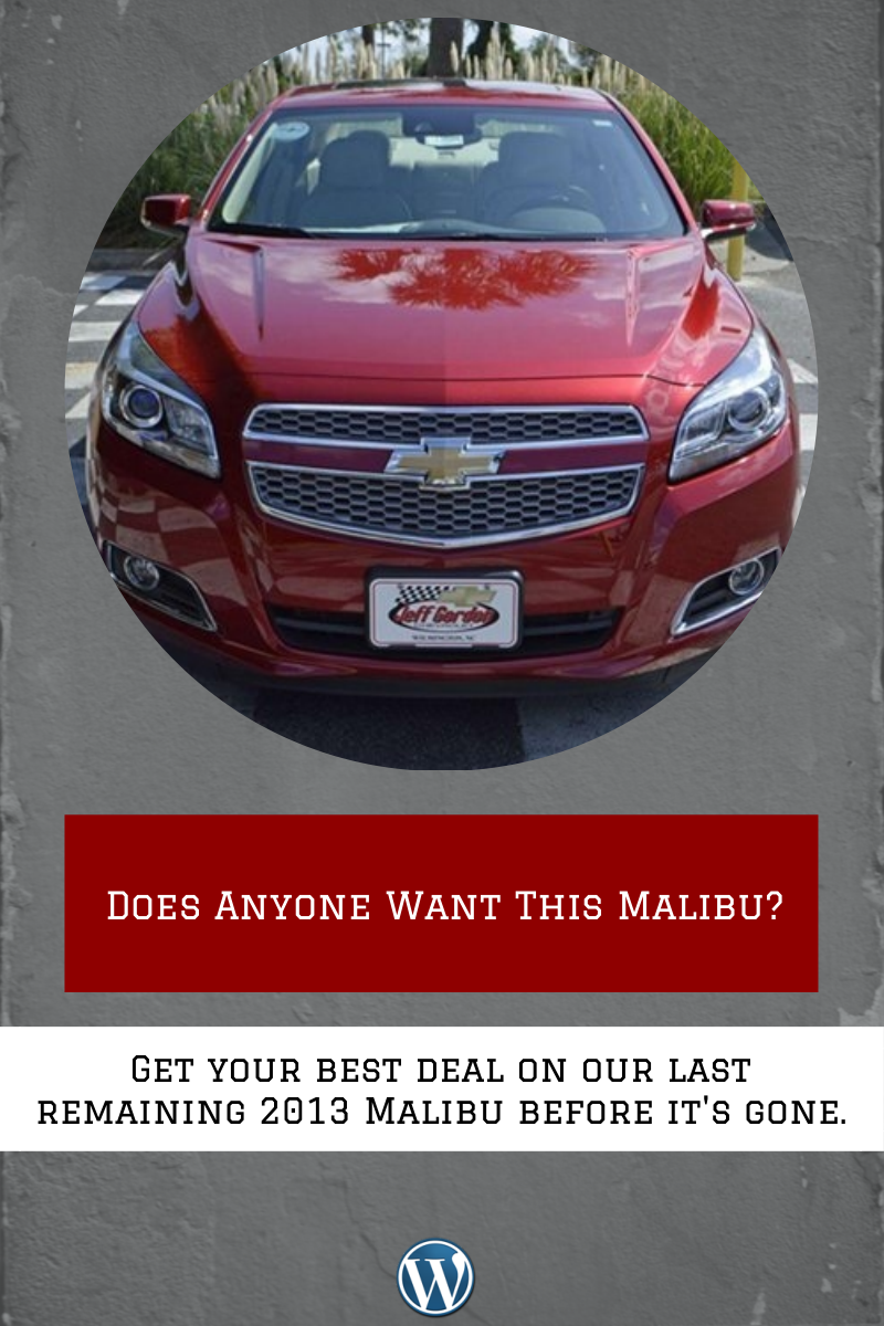 Get The Best Deal On Our Last Remaining New 2013 Chevrolet Malibu