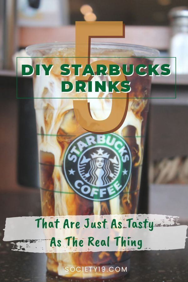 5 DIY Starbucks Drinks That Are Just As Tasty As The Real Thing - Society19 UK