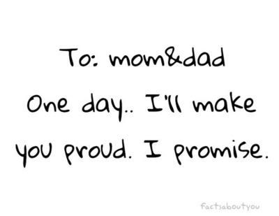One Of My Most Important Goals For Next Year Is To Make My Parents Proud Of The Way That I Will Be Living And Dad Quotes Proud Quotes Best Inspirational Quotes