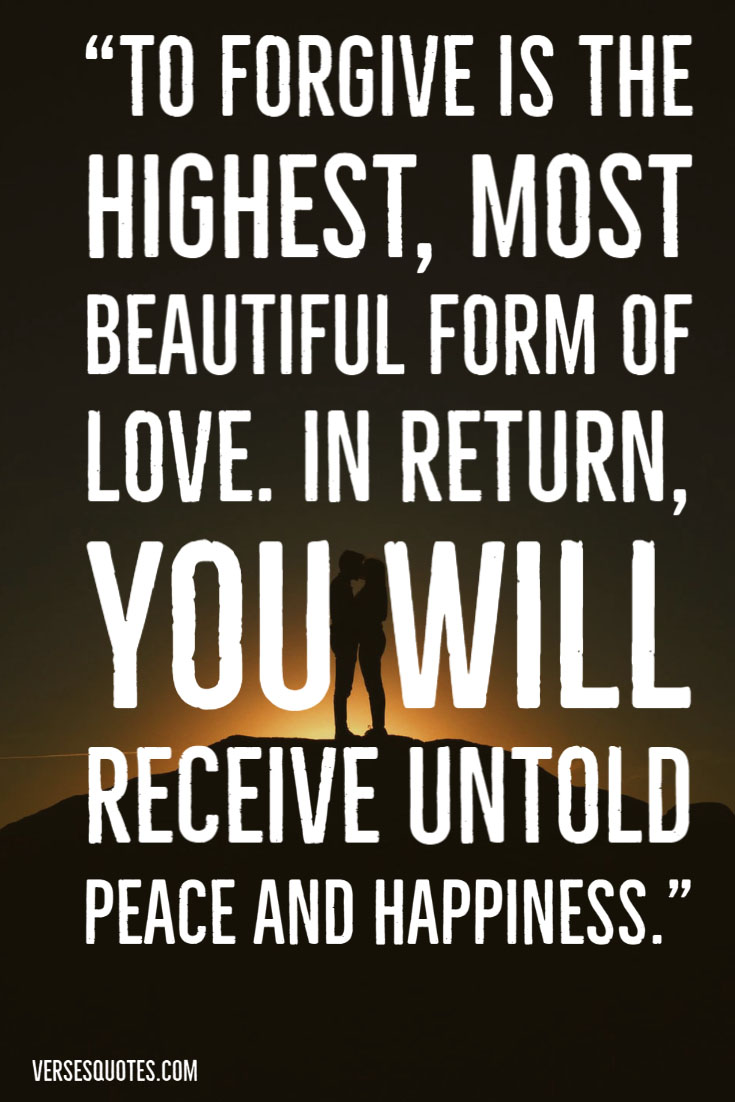 To Forgive Is The Highest Most Beautiful Form Of Love In Return You Will Receive Untold Peace And Happiness Quotes Forgiveness Quotes Quotes Forgiveness