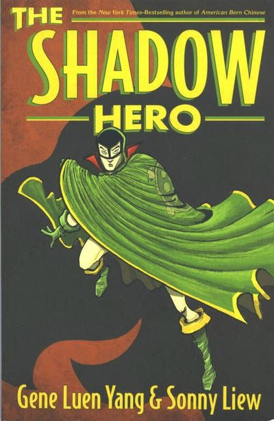 Cover of The Shadow Hero; text reads The Shadow Hero: Gene Luen Yang and Sonny Liew. From the New York Times bestselling author of American Born Chinese. Image: It's done in a retro comics style with bright yellow and green font. The image shows the Green Turtle, face masked and body covered by a cape with a turtle shell, mid-jump and looking directly out at the viewer. Behind him, the large shadow of the Turtle takes up most of the page.