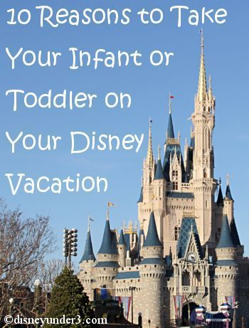 10 Reasons To Bring Your Infant Or Toddler On Your Disney Vacation Disney Under 3 Family Vacation Ideas Toddlers Disney World Trip Disney World Vacation