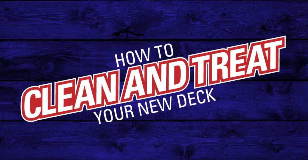 How To Clean And Treat Your New Deck New Deck Deck Cleaning