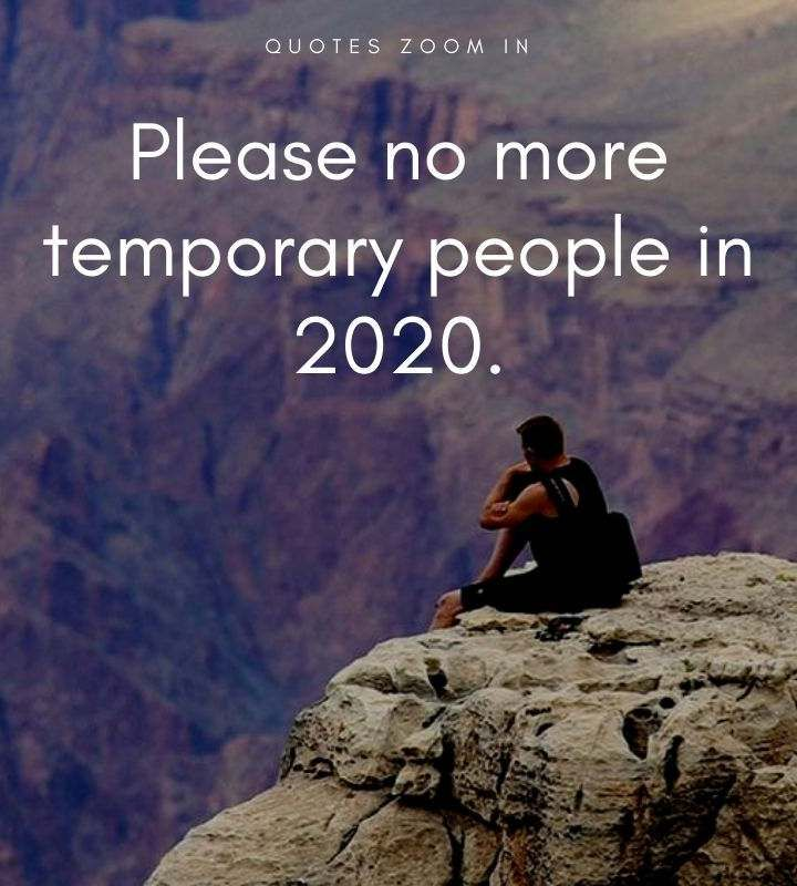 Goals for the new year quotes 2020 : Please no more temporary people in 2020 year. #NewYearSayings2020 #NewYearCards2020 #NewYearGoals2020 #NewYearTargets2020 #2020quotes