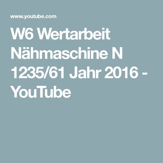 W6 Wertarbeit Nahmaschine N 1235 61 Jahr 2016 Youtube الدوسات