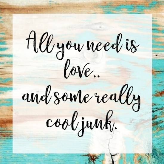 All You Need Is Love And Some Really Cool Junk Junking Vintage Quote Junking Quotes Vintage Quotes Antique Quotes