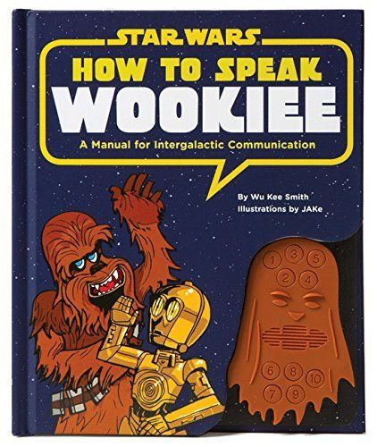 How to Speak Wookiee: A Manual for Intergalactic Communication (Star Wars), http://www.amazon.com/dp/1452102554/ref=cm_sw_r_pi_awdm_9PehxbB6JDN3E