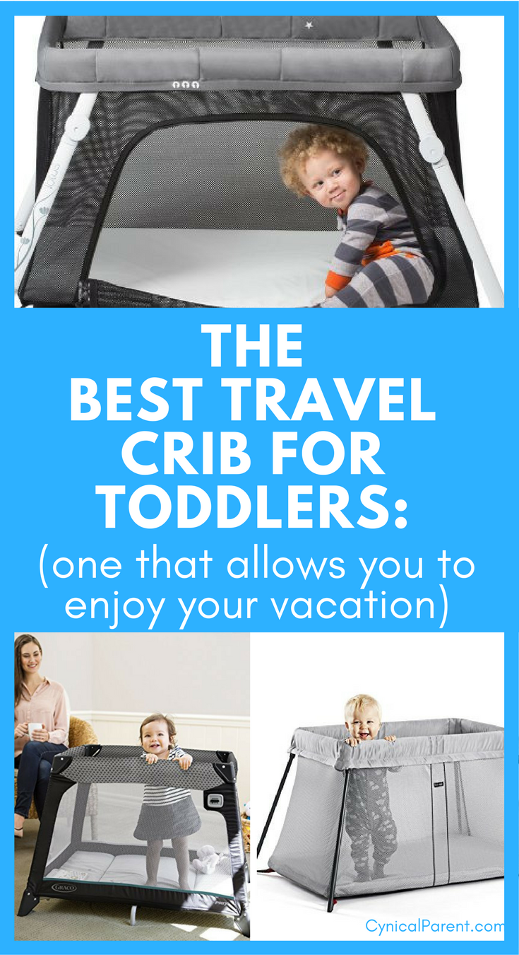 Best Travel Crib For 2 Year Old Toddlers A Toddler Travel Crib That Allows You To Enjoy Your Vacation Cynical Parent Travel Crib Toddler Travel Toddler