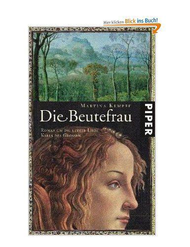 Die Beutefrau Roman Uber Die Letzte Liebe Karls Des Grossen Amazon De Martina Kempff Bucher Romane Bucher Liebe