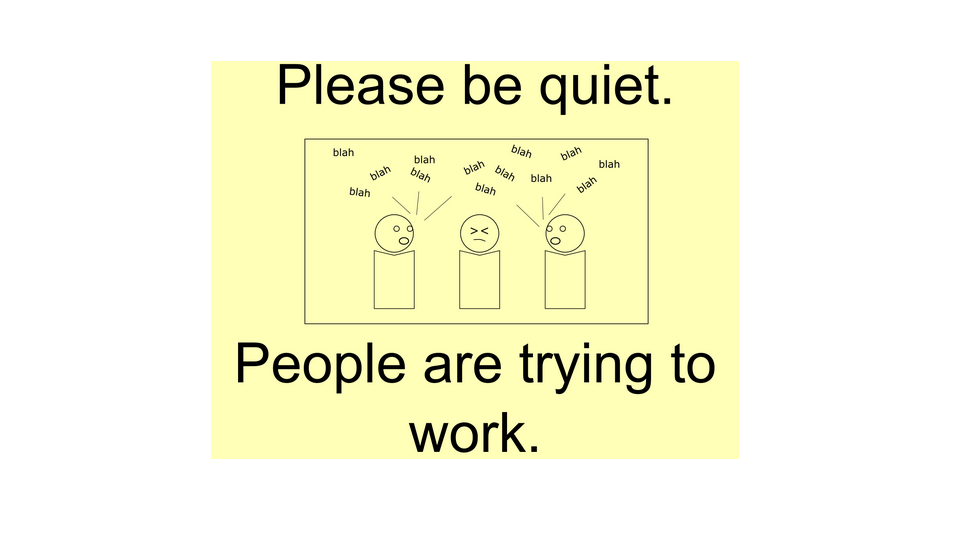rule 1 please be quiet people are trying to work distraction