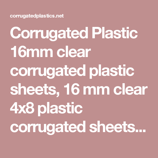 Corrugated Plastic 16mm Clear Corrugated Plastic Sheets 16 Mm Clear 4x8 Plastic Corrugated Shee With Images Corrugated Plastic Sheets Corrugated Sheets Corrugated Plastic