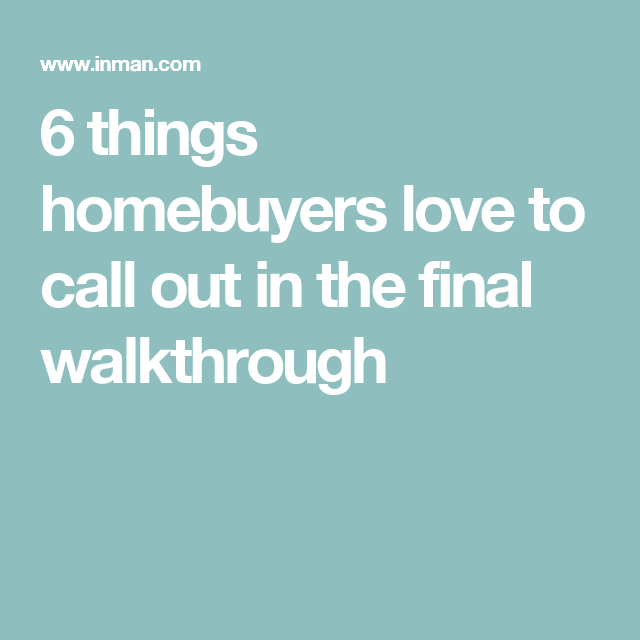 How To Call Out Of Work 6 Things Homebuyers Love To Call Out In The Final Walkthrough  Real .