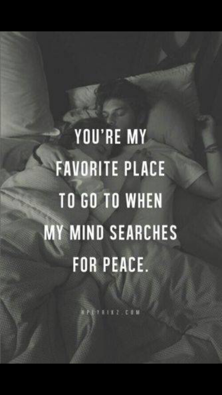 My husband is my safe place and settles my mind and heart