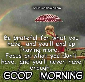 Good morningbe grateful for what you have quotes pinterest good morningbe grateful for what you have m4hsunfo