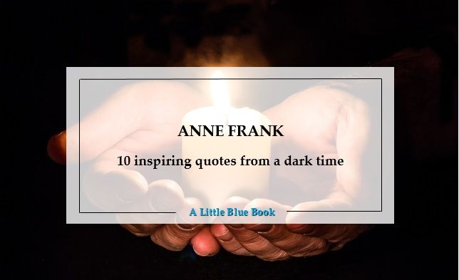 Anne Frank: 10 inspiring quotes from a dark time