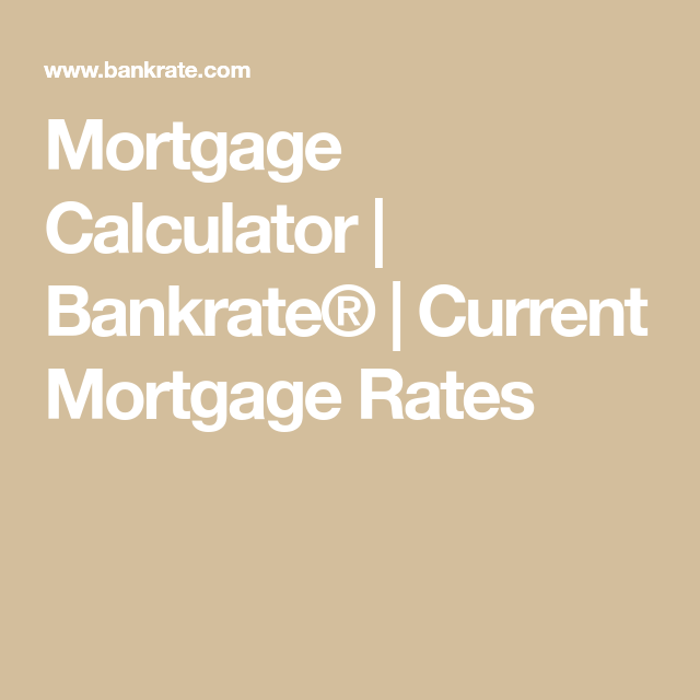 Mortgage Calculator Bankrate Current Mortgage Rates Mortgage Loan Calculator Mortgage Amortization Mortgage Calculator