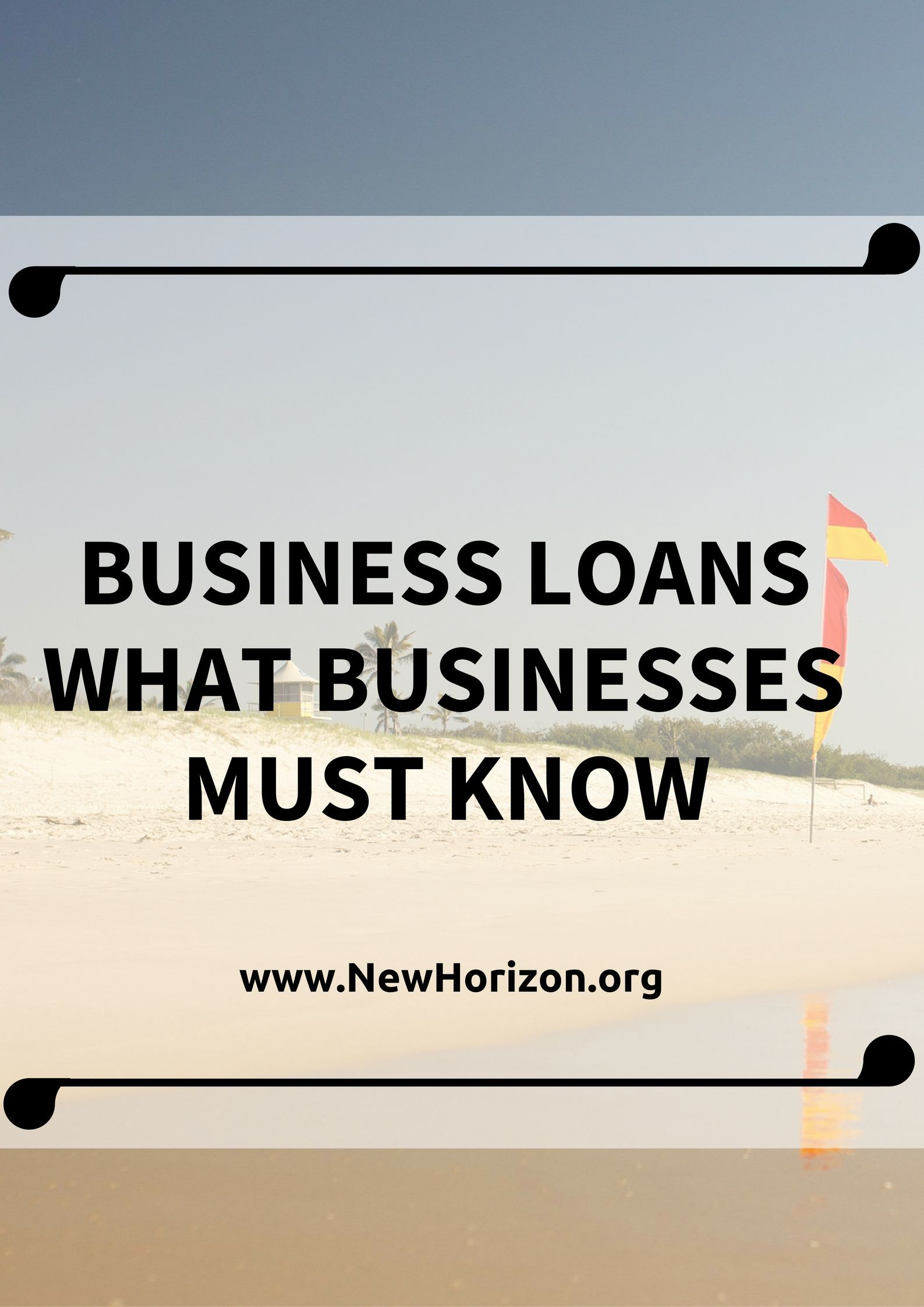 Business Loans What Businesses Must Know Business Loans Small Business Funding Mortgage Tips
