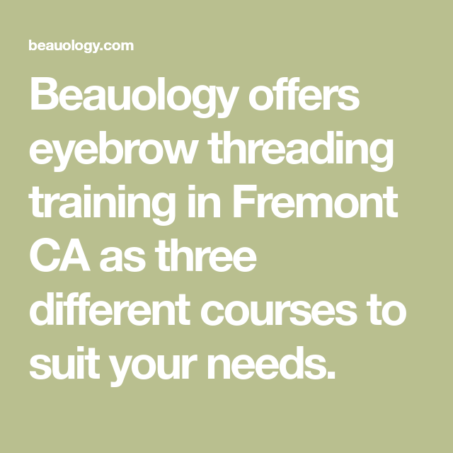 Beauology Offers Eyebrow Threading Training In Fremont Ca As Three