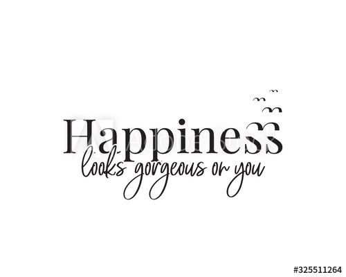 Happiness looks gorgeous on you, vector. Wording design, lettering. Beautiful romantic quote. Wall art, artwork, wall Decals isolated on white background, Minimalist Poster design.
