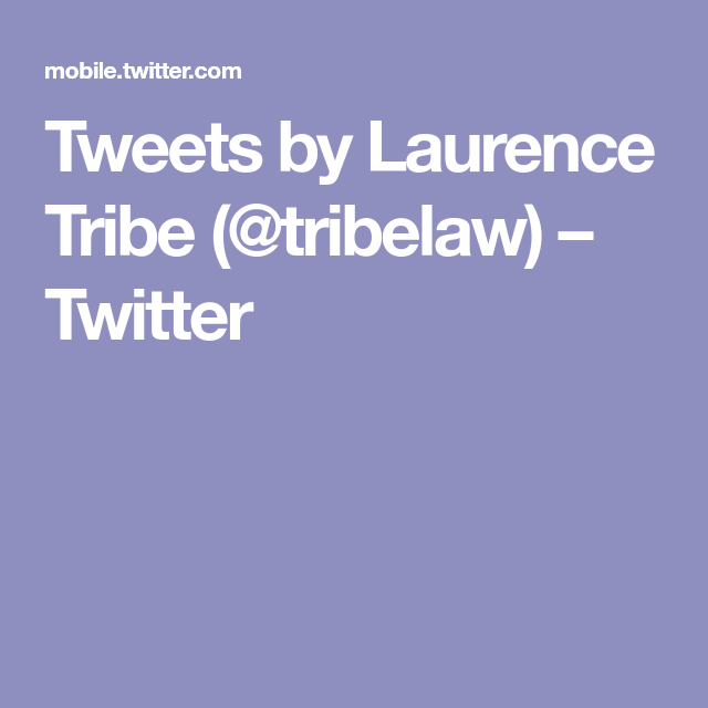 Tweets By Laurence Tribe Tribelaw Twitter Twitter Tribe