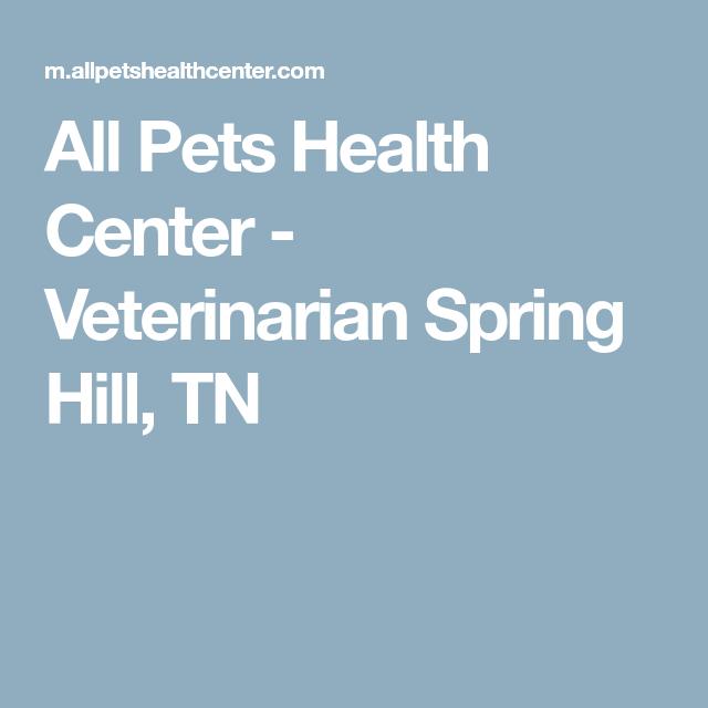 All Pets Health Center Veterinarian Spring Hill Tn Pet Health