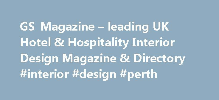 GS Magazine Leading UK Hotel Hospitality Interior Design Directory