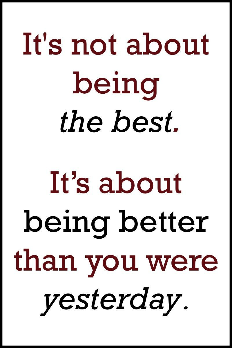 Quotes It S Not About Being The Best It S About Being Better Than You Were Yesterday Tidbits Of Information Http On Linebusiness Com Inspirational Quotes Good Life Quotes Quotes