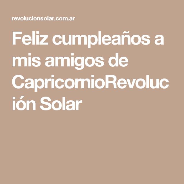 Feliz cumpleaños a mis amigos de CapricornioRevolución Solar