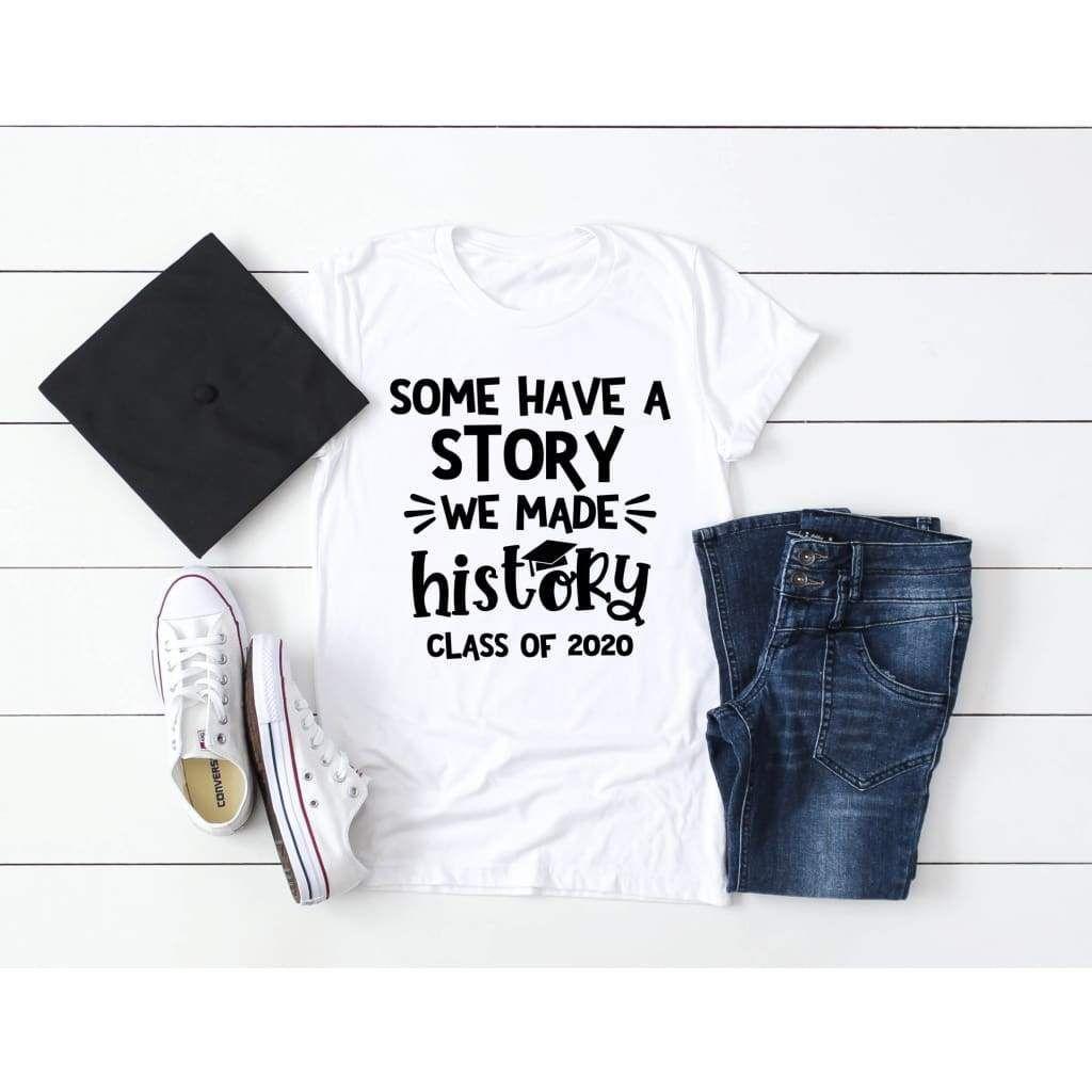 Class Of 2020 Graduate We Made History Graduation Shirt Graduation Shirts Funny Graduation Shirts Class Of 2020