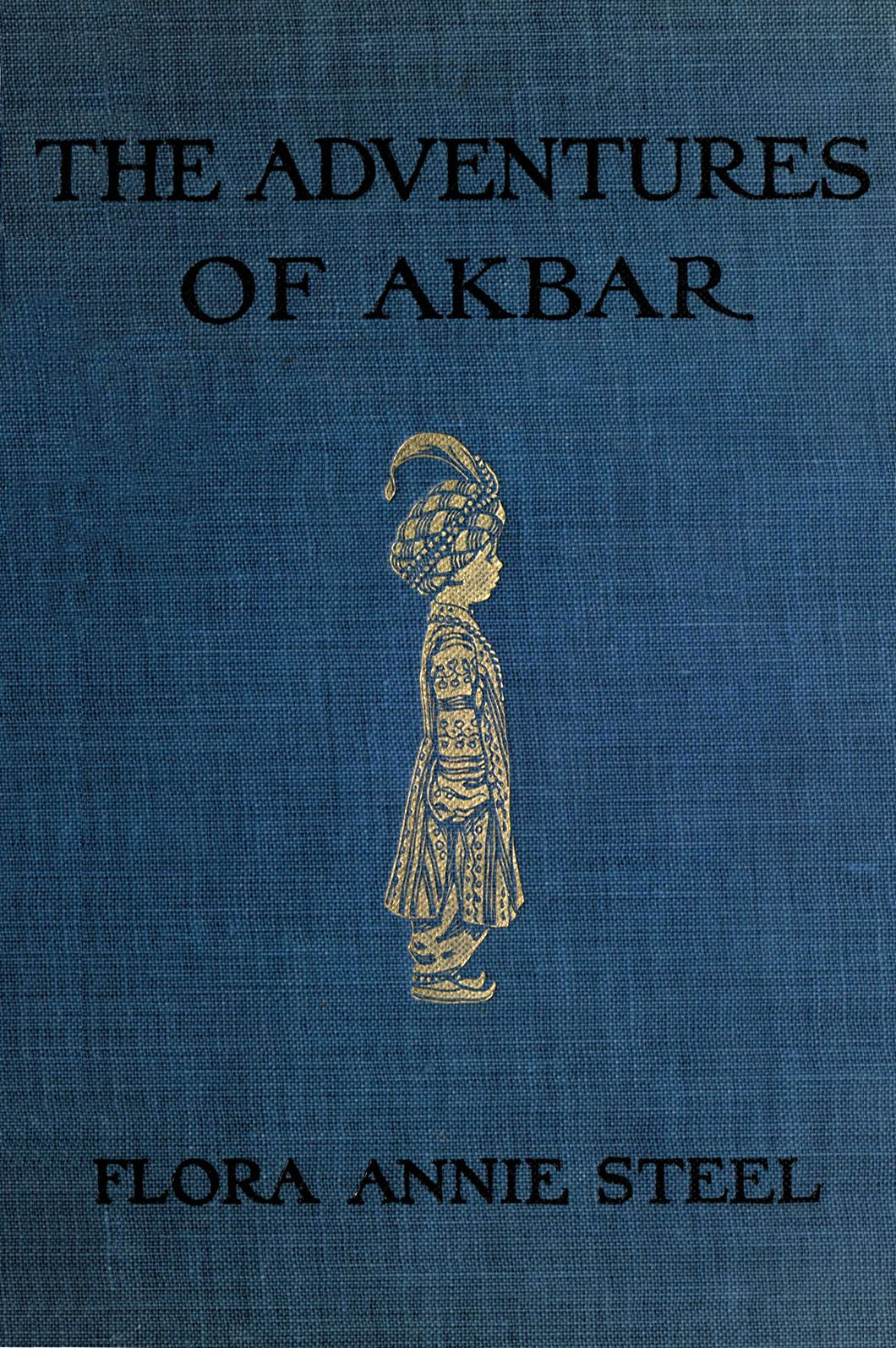 """UK edition cover of """"The Adventures of Akbar"""" by Flora Annie Steel; with illustrations by Byam Shaw. William Heinemann, London, 1913"""