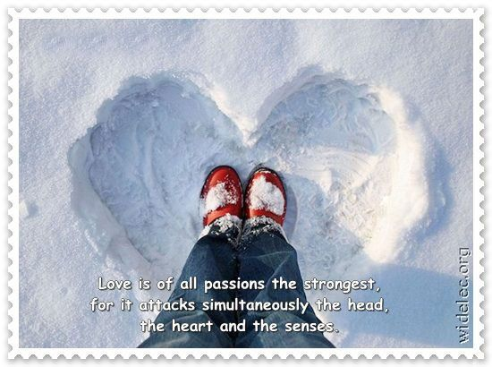 This is so true... Love is of all passions the strongest, for it attacks simultaneously the head, the heart, and the senses.