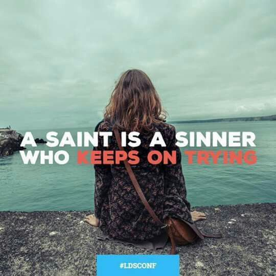 A Saint Is A Sinner Who Keeps On Trying Church Quotes Happy Sunday Quotes Lds Memes